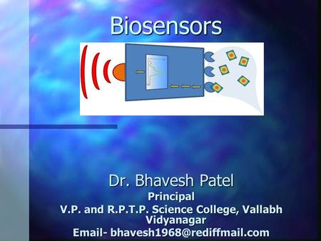 Biosensors Dr. Bhavesh Patel Principal V.P. and R.P.T.P. Science College, Vallabh Vidyanagar  -