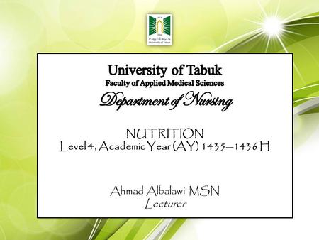 NUTRITION Level 4, Academic Year (AY) 1435—1436 H Ahmad Albalawi MSN Lecturer.