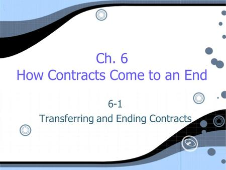 Ch. 6 How Contracts Come to an End 6-1 Transferring and Ending Contracts 6-1 Transferring and Ending Contracts.