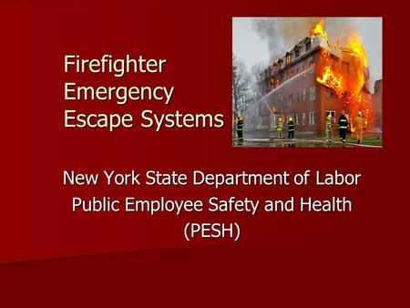 Firefighter Emergency Escape Systems New York State Department of Labor Public Employee Safety and Health (PESH)