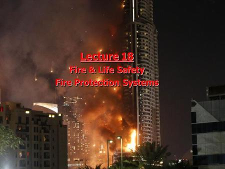 Technology in Architecture Lecture 18 Fire & Life Safety Fire Protection Systems Lecture 18 Fire & Life Safety Fire Protection Systems.