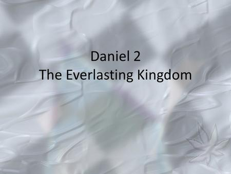 Daniel 2 The Everlasting Kingdom. The Situation Daniel 2:1-6, 11-13 The King's dream and decree Daniel 2:16-19, The King's dream and its interpretation.