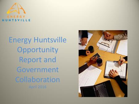 Energy Huntsville Opportunity Report and Government Collaboration April 2016.
