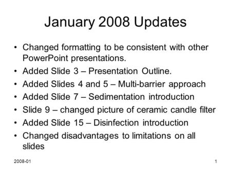 2008-011 January 2008 Updates Changed formatting to be consistent with other PowerPoint presentations. Added Slide 3 – Presentation Outline. Added Slides.
