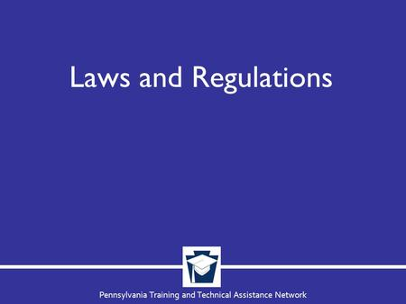 Pennsylvania Training and Technical Assistance Network Laws and Regulations.