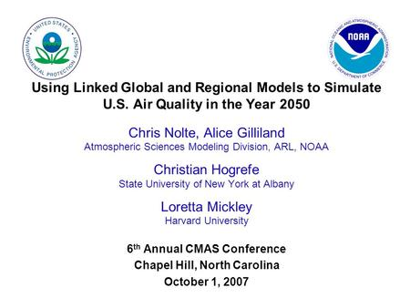 Using Linked Global and Regional Models to Simulate U.S. Air Quality in the Year 2050 Chris Nolte, Alice Gilliland Atmospheric Sciences Modeling Division,