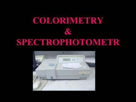 COLORIMETRY & SPECTROPHOTOMETR
