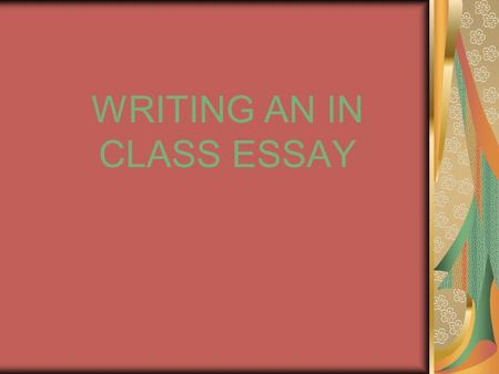 WRITING AN IN CLASS ESSAY. # 1 (1 minute) First, read the question carefully. Pick out the salient points. What is the topic? A book, an event, an idea?