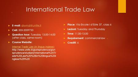 """ "" International Trade Law     Cell: 333-2059733  Question hour : Tuesday 13.00-14.00 (after class, same room)"