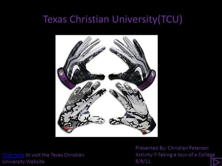 Texas Christian University(TCU) Click hereClick here to visit the Texas Christian University Website Presented By: Christian Petersen Activity 7-Taking.