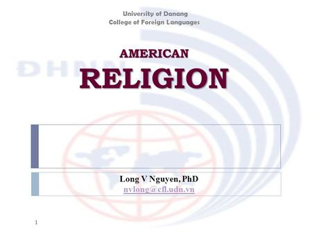 AMERICAN RELIGION 1 Long V Nguyen, PhD University of Danang College of Foreign Languages.