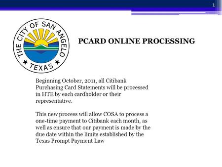 PCARD ONLINE PROCESSING Beginning October, 2011, all Citibank Purchasing Card Statements will be processed in HTE by each cardholder or their representative.
