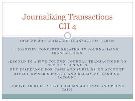  DEFINE JOURNALIZING TRANSACTION TERMS  IDENTIFY CONCEPTS RELATED TO JOURNALIZING TRANSACTIONS  RECORD IN A FIVE-COLUMN JOURNAL TRANSACTIONS TO SET.