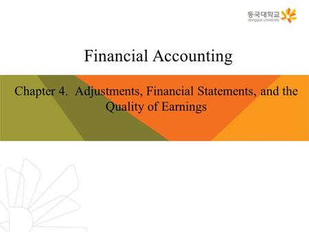 Financial Accounting Chapter 4. Adjustments, Financial Statements, and the Quality of Earnings.