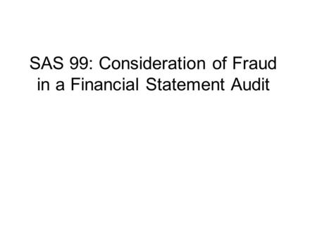 SAS 99: Consideration of Fraud in a Financial Statement Audit.