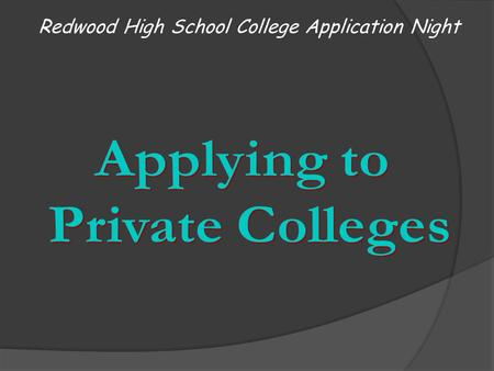 "Redwood High School College Application Night. Finalize Your College List Organize application requirements and due dates Identify your ""reach"", ""match"","