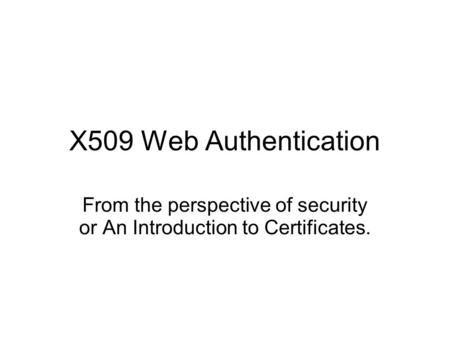 X509 Web Authentication From the perspective of security or An Introduction to Certificates.