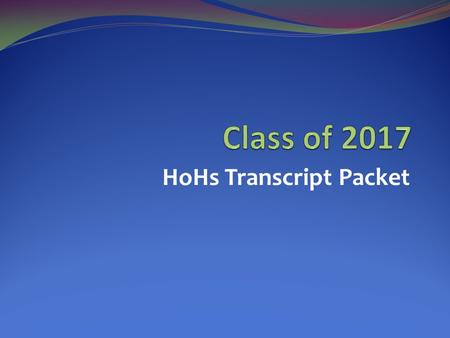 HoHs Transcript Packet. STUDENT RESPONSIBILITIES The following items are due before you leave for summer break: 1. Counselor Information Form 2. Teacher.