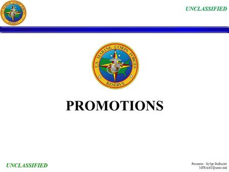 UNCLASSIFIED UNCLASSIFIED PROMOTIONS Presenter: GySgt DuBuclet