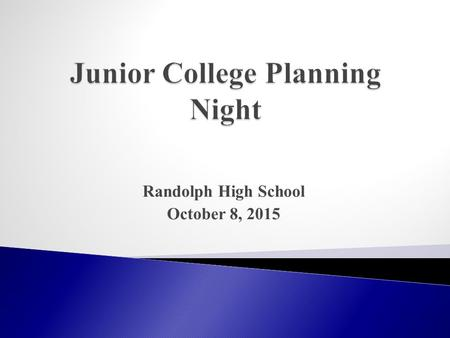 Randolph High School October 8, 2015. The College Experts.