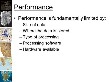 Performance Performance is fundamentally limited by: –Size of data –Where the data is stored –Type of processing –Processing software –Hardware available.