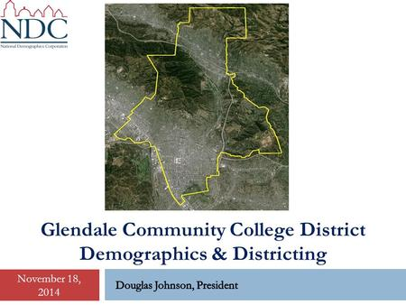 Glendale Community College District Demographics & Districting November 18, 2014.