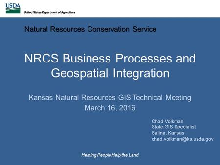 NRCS Business Processes and Geospatial Integration Kansas Natural Resources GIS Technical Meeting March 16, 2016 Natural Resources Conservation Service.
