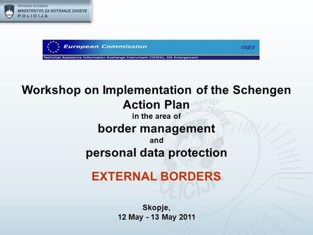 Workshop on Implementation of the Schengen Action Plan in the area of border management and personal data protection EXTERNAL BORDERS Skopje, 12 May -