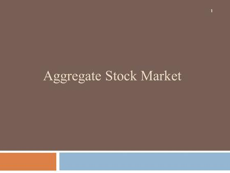 Aggregate Stock Market 1. Introduction The standard framework for thinking about aggregate stock market behavior has been the consumption-based approach.