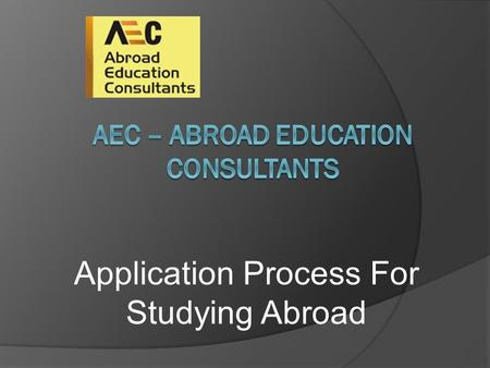 Application Process For Studying Abroad. The 6 basic steps for applying abroad 1. Identifying country, universities and the course of your interest. 2.Request.