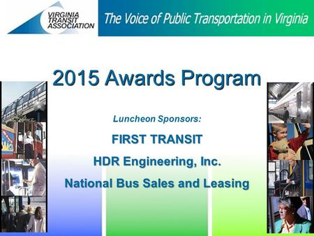 2015 Awards Program Luncheon Sponsors: FIRST TRANSIT HDR Engineering, Inc. National Bus Sales and Leasing.