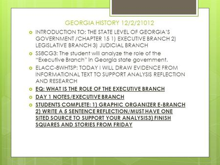 GEORGIA HISTORY 12/2/21012  INTRODUCTION TO: THE STATE LEVEL OF GEORGIA'S GOVERNMENT /CHAPTER 15 1) EXECUTIVE BRANCH 2) LEGISLATIVE BRANCH 3) JUDICIAL.