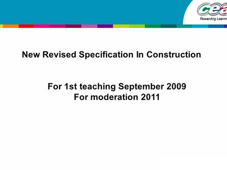 New Revised Specification In Construction For 1st teaching September 2009 For moderation 2011.