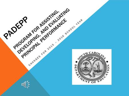 PADEPP PROGRAM FOR ASSISTING, DEVELOPING, AND EVALUATING PRINCIPAL PERFORMANCE CHANGES FOR 2015 – 2016 SCHOOL YEAR.