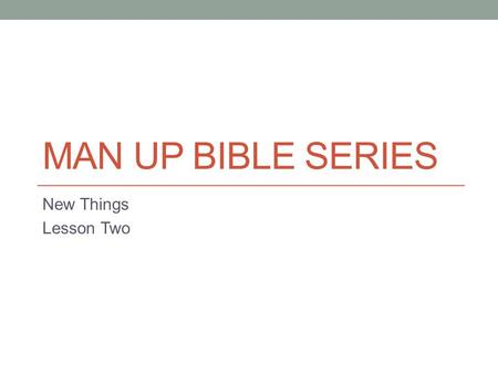 MAN UP BIBLE SERIES New Things Lesson Two. The Real World I love movies about real events. If it includes a sports figure, all the better. My favorite.