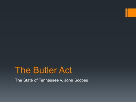 The Butler Act The State of Tennessee v. John Scopes.