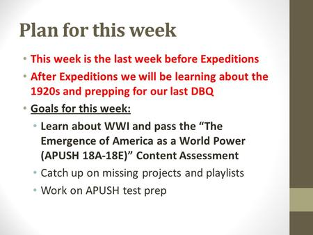 Plan for this week This week is the last week before Expeditions After Expeditions we will be learning about the 1920s and prepping for our last DBQ Goals.