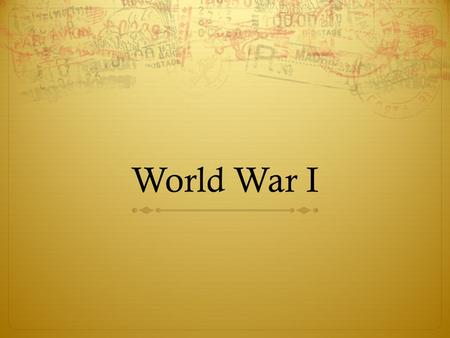 World War I. Bell Ringer:  Based on your reading, do you feel America was justified in entering WWI? Why or why not?  IF YOU SEE YOUR NAME BELOW COME.