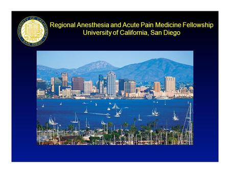 Regional Anesthesia and Acute Pain Medicine Fellowship University of California, San Diego.