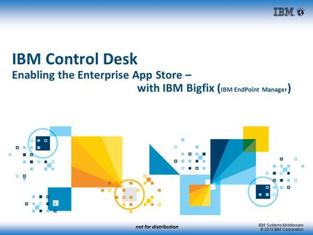 IBM Control Desk Enabling the Enterprise App Store –