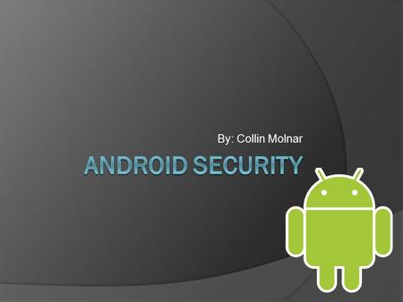 By: Collin Molnar. Overview  Intro to Android  Security basics  Android architecture  Application isolation  Application permissions  Physical access.