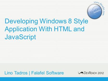 Developing Windows 8 Style Application With HTML and JavaScript Lino Tadros | Falafel Software.
