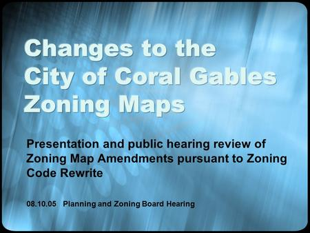 Presentation and public hearing review of Zoning Map Amendments pursuant to Zoning Code Rewrite 08.10.05 Planning and Zoning Board Hearing.