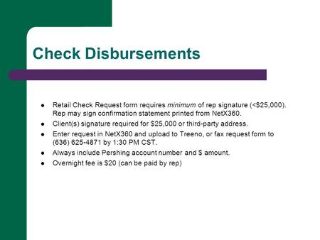 Check Disbursements Retail Check Request form requires minimum of rep signature (<$25,000). Rep may sign confirmation statement printed from NetX360. Client(s)