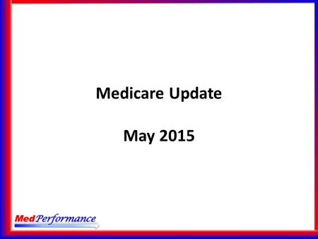 Medicare Update May 2015. Agenda Medicare Access & CHIP Reauthorization Act of 2015 AHA Letter of February 13, 2015 to CMS MedPAC Report-Hospital short.