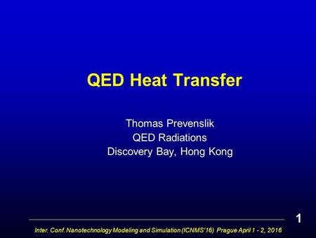 QED Heat Transfer Thomas Prevenslik QED Radiations Discovery Bay, Hong Kong Inter. Conf. Nanotechnology Modeling and Simulation (ICNMS'16) Prague April.
