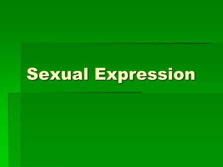 Sexual Expression. Figure 10.1 Lifetime Sexual Behavior in the U.S. – 2006-2008.