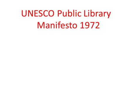 UNESCO Public Library Manifesto 1972. The public library UNESCO and public libraries The United Nations Educational, Scientific and Cultural Organization.