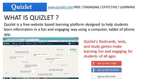 Www.quizlet.comwww.quizlet.com FREE / ENGAGING / EFFECTIVE / LEARNING WHAT IS QUIZLET ? Quizlet's flashcards, tests, and study games make learning fun.