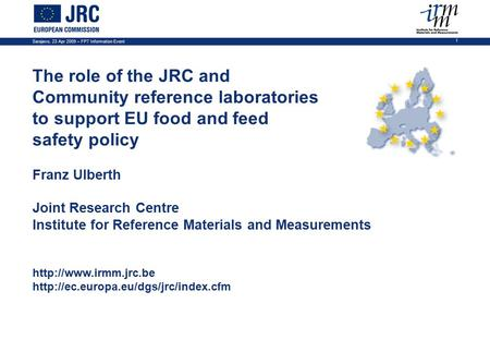 Sarajevo, 23 Apr 2009 – FP7 Information Event 1 The role of the JRC and Community reference laboratories to support EU food and feed safety policy Franz.